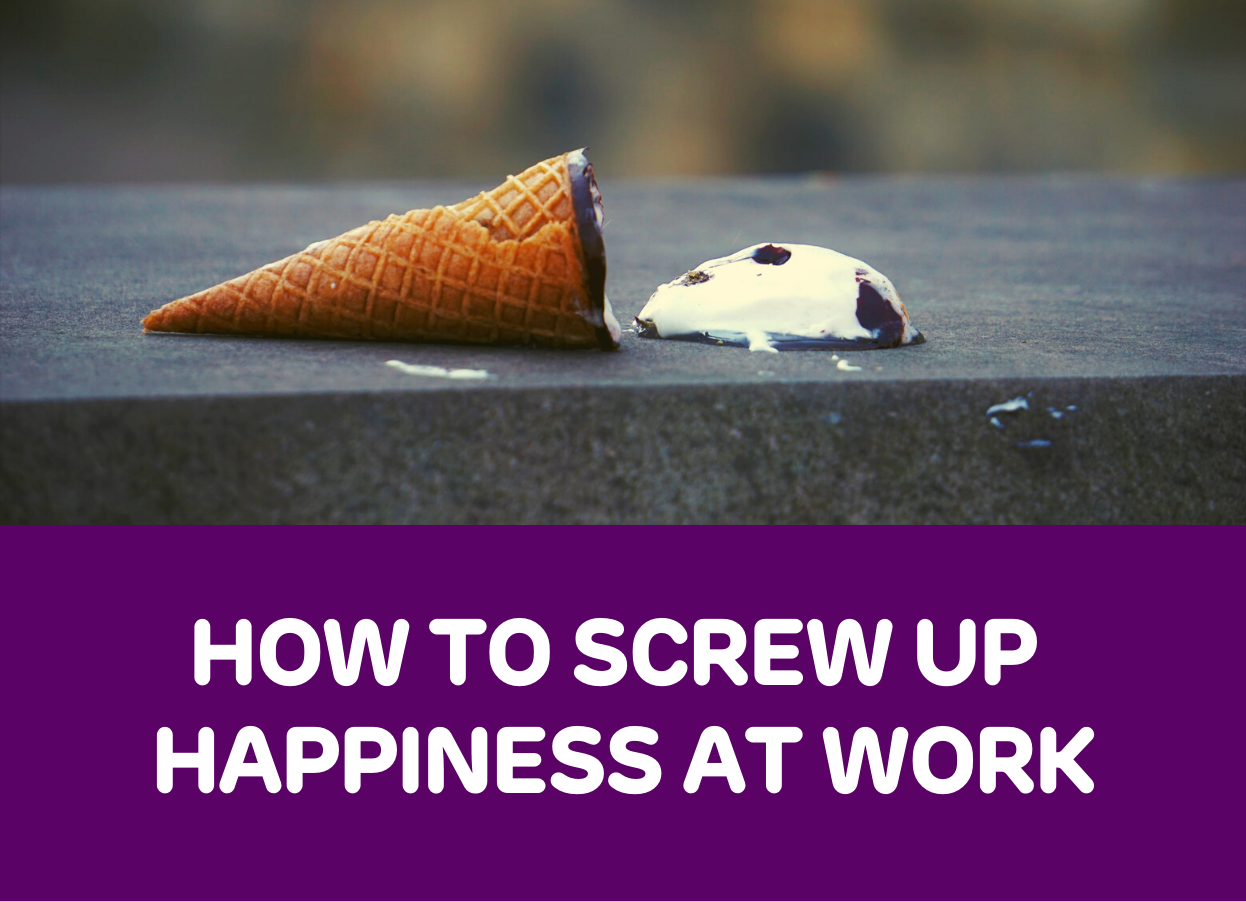 Keynote how to screw up happiness at work